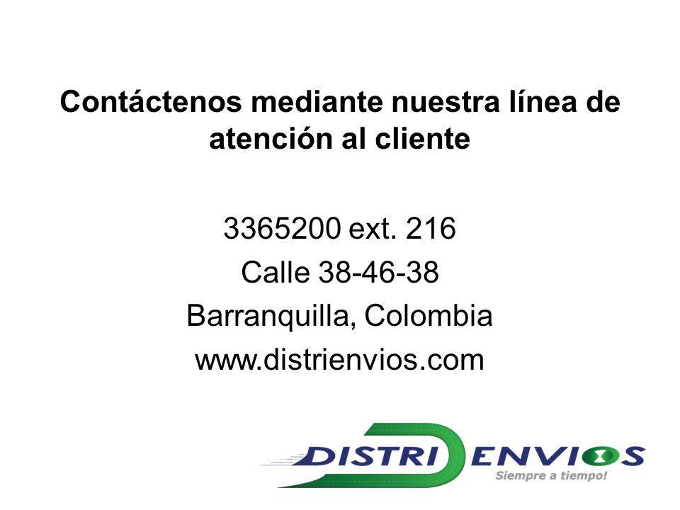 Contáctenos mediante nuestra línea de atención al cliente 3365200 ext. 216 Calle 38-46-38 Barranquilla, Colombia www.distrienvios.com