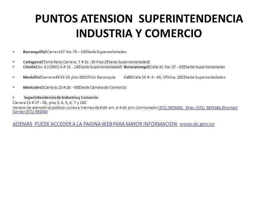 PUNTOS ATENSION SUPERINTENDENCIA INDUSTRIA Y COMERCIO Barranquilla Carrera 57 No. 79 - 10 Sede Supersociedades Cartagena Torre Reloj Carrera. 7 # 32 -