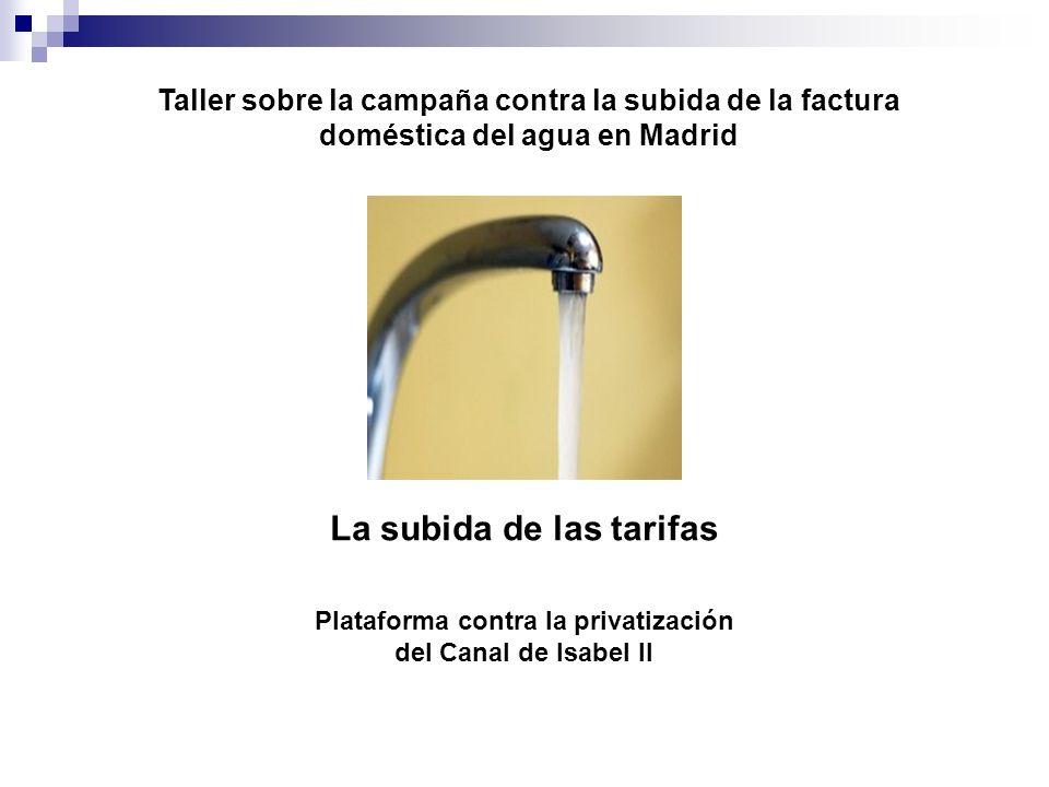 Taller sobre la campaña contra la subida de la factura doméstica del agua en Madrid La subida de las tarifas Plataforma contra la privatización del Canal de Isabel II
