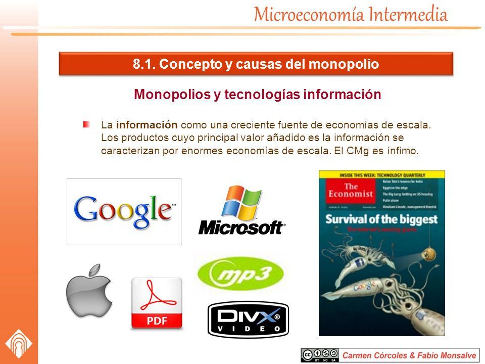 8.1. Concepto y causas del monopolio Monopolios y tecnologías información La información como una creciente fuente de economías de escala. Los product