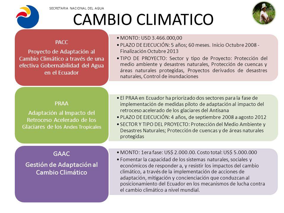 CAMBIO CLIMATICO MONTO: USD 3.466.000,00 PLAZO DE EJECUCIÓN: 5 años; 60 meses. Inicio Octubre 2008 - Finalización Octubre 2013 TIPO DE PROYECTO: Secto