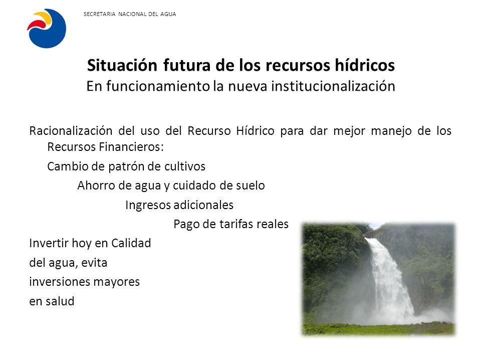 Situación futura de los recursos hídricos En funcionamiento la nueva institucionalización SECRETARIA NACIONAL DEL AGUA Racionalización del uso del Rec