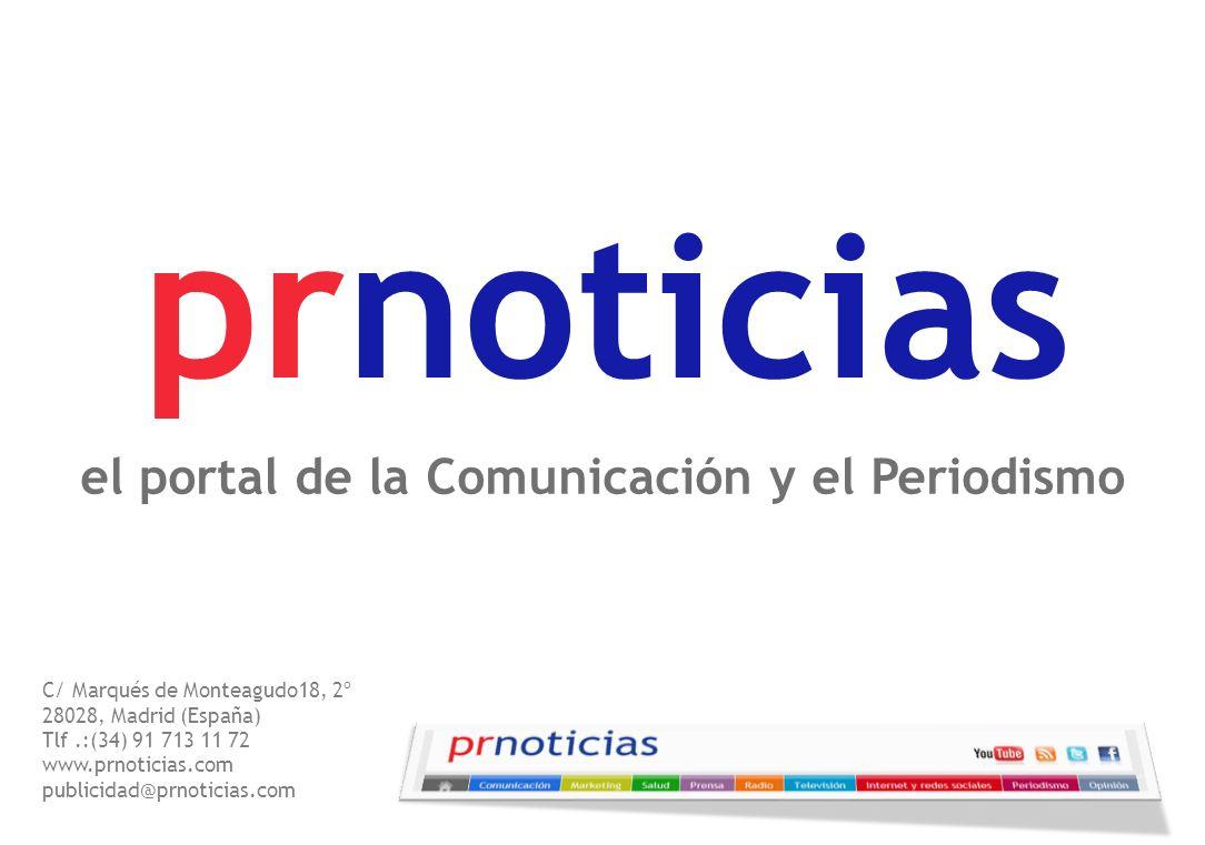 prnoticias el portal de la Comunicación y el Periodismo C/ Marqués de Monteagudo18, 2º 28028, Madrid (España) Tlf.:(34) 91 713 11 72 www.prnoticias.co