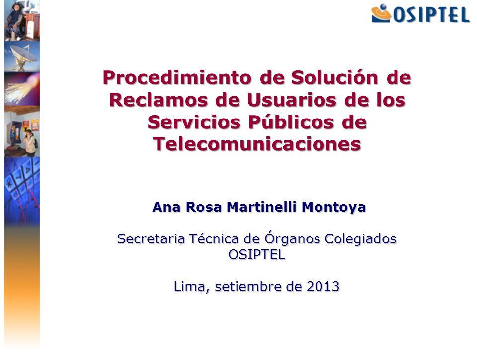 Procedimiento de Solución de Reclamos de Usuarios de los Servicios Públicos de Telecomunicaciones Ana Rosa Martinelli Montoya Secretaria Técnica de Ór