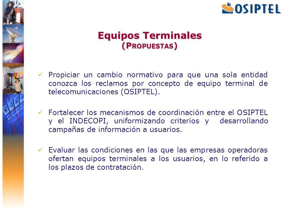Equipos Terminales (P ROPUESTAS ) Propiciar un cambio normativo para que una sola entidad conozca los reclamos por concepto de equipo terminal de tele