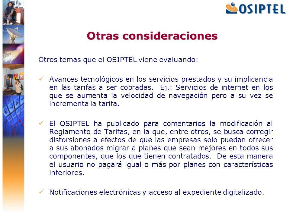 Otras consideraciones Otros temas que el OSIPTEL viene evaluando: Avances tecnológicos en los servicios prestados y su implicancia en las tarifas a se
