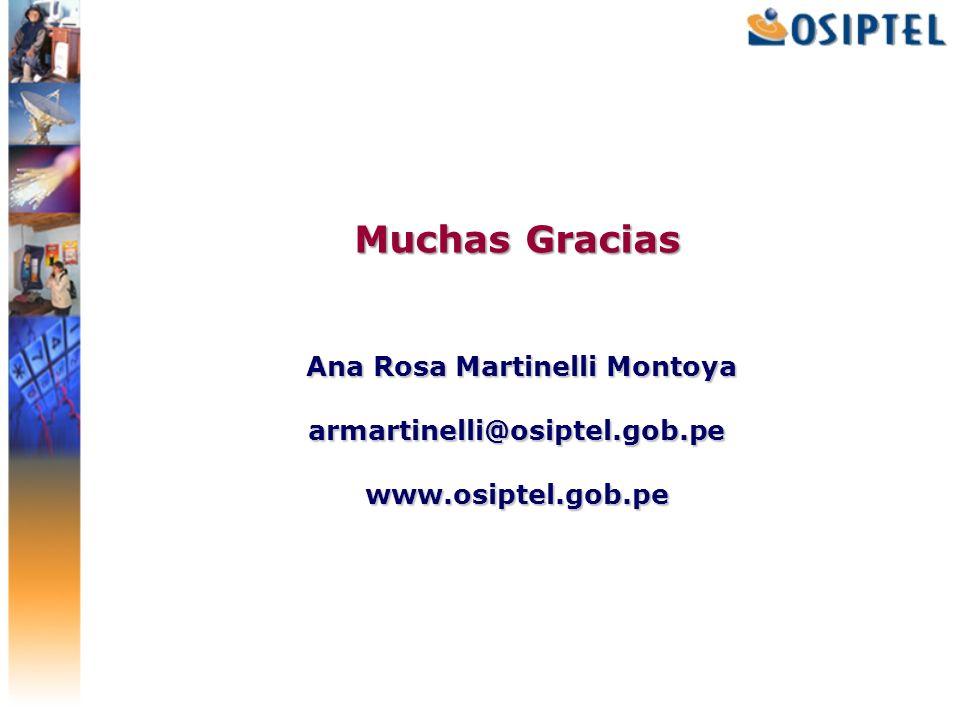 Muchas Gracias Ana Rosa Martinelli Montoya armartinelli@osiptel.gob.pe www.osiptel.gob.pe