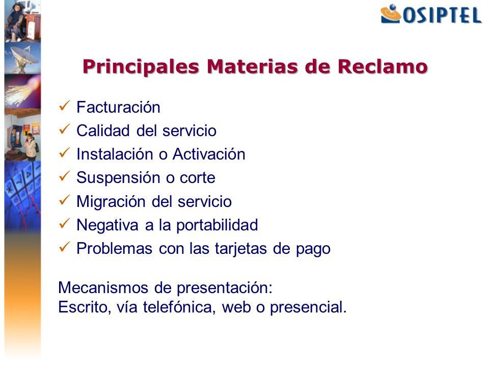 Principales Materias de Reclamo Facturación Calidad del servicio Instalaci ó n o Activaci ó n Suspensi ó n o corte Migración del servicio Negativa a l