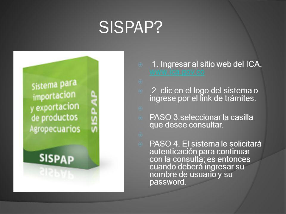 SISPAP? 1. Ingresar al sitio web del ICA, www.ica.gov.co www.ica.gov.co 2. clic en el logo del sistema o ingrese por el link de trámites. PASO 3.selec