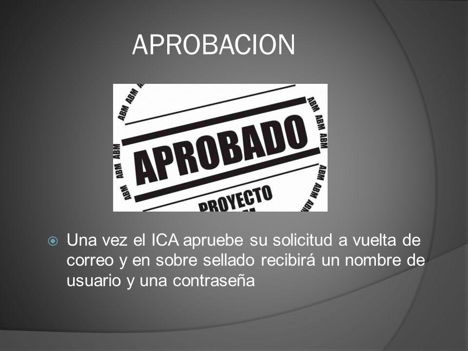 APROBACION Una vez el ICA apruebe su solicitud a vuelta de correo y en sobre sellado recibirá un nombre de usuario y una contraseña