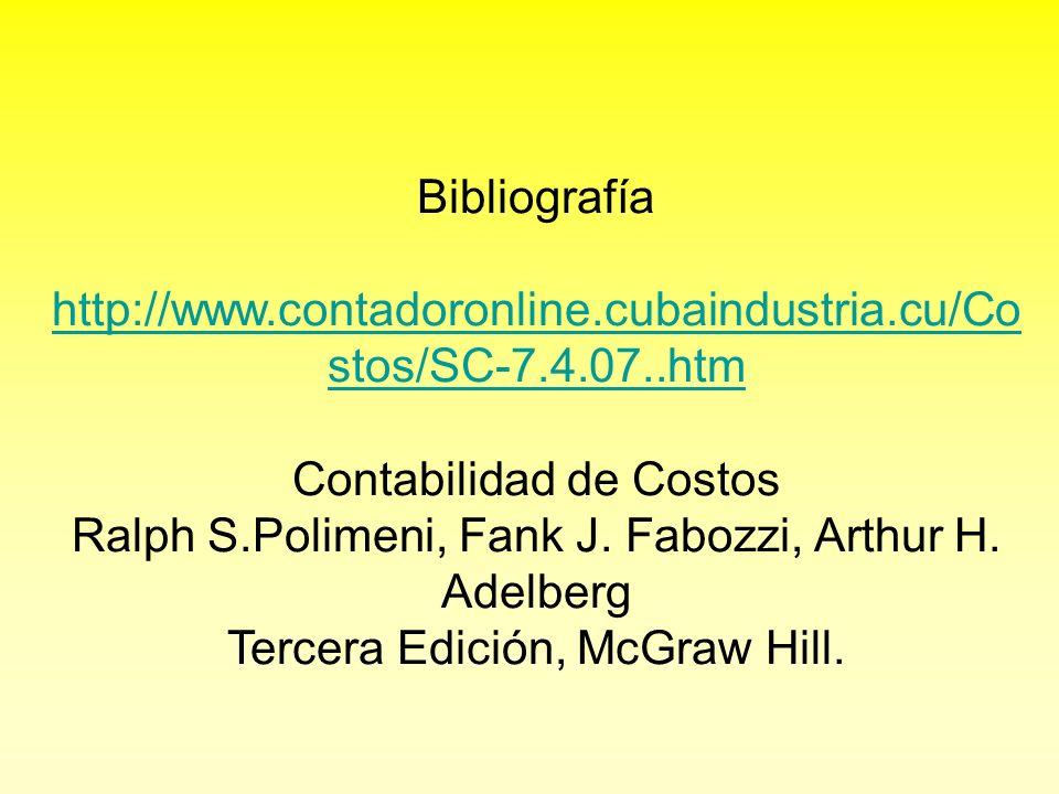 Bibliografía http://www.contadoronline.cubaindustria.cu/Co stos/SC-7.4.07..htm Contabilidad de Costos Ralph S.Polimeni, Fank J. Fabozzi, Arthur H. Ade