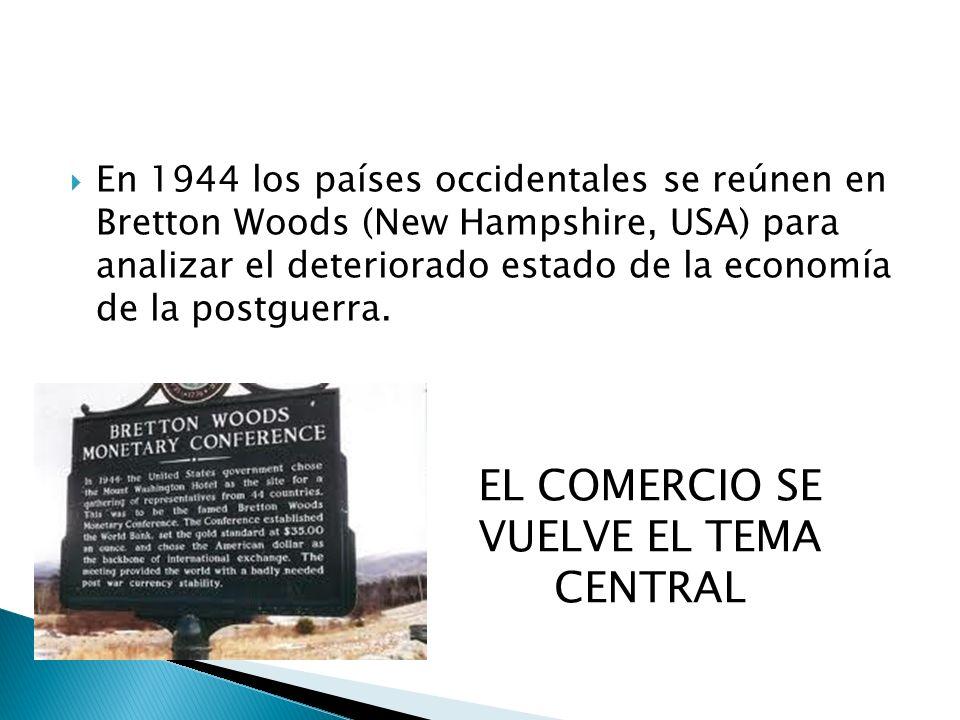 En 1944 los países occidentales se reúnen en Bretton Woods (New Hampshire, USA) para analizar el deteriorado estado de la economía de la postguerra. E