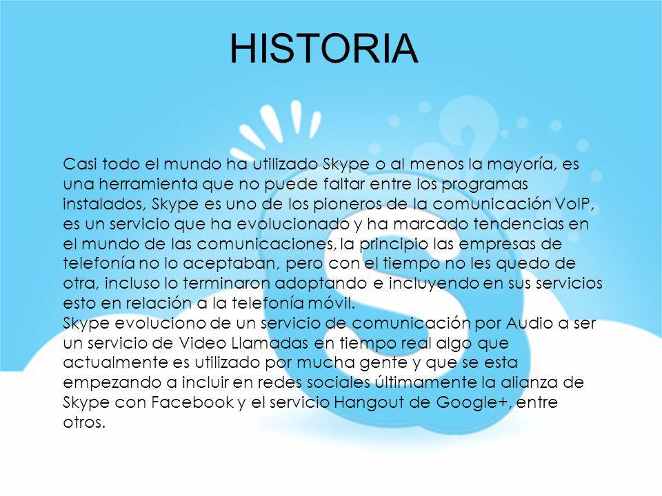HISTORIA Casi todo el mundo ha utilizado Skype o al menos la mayoría, es una herramienta que no puede faltar entre los programas instalados, Skype es