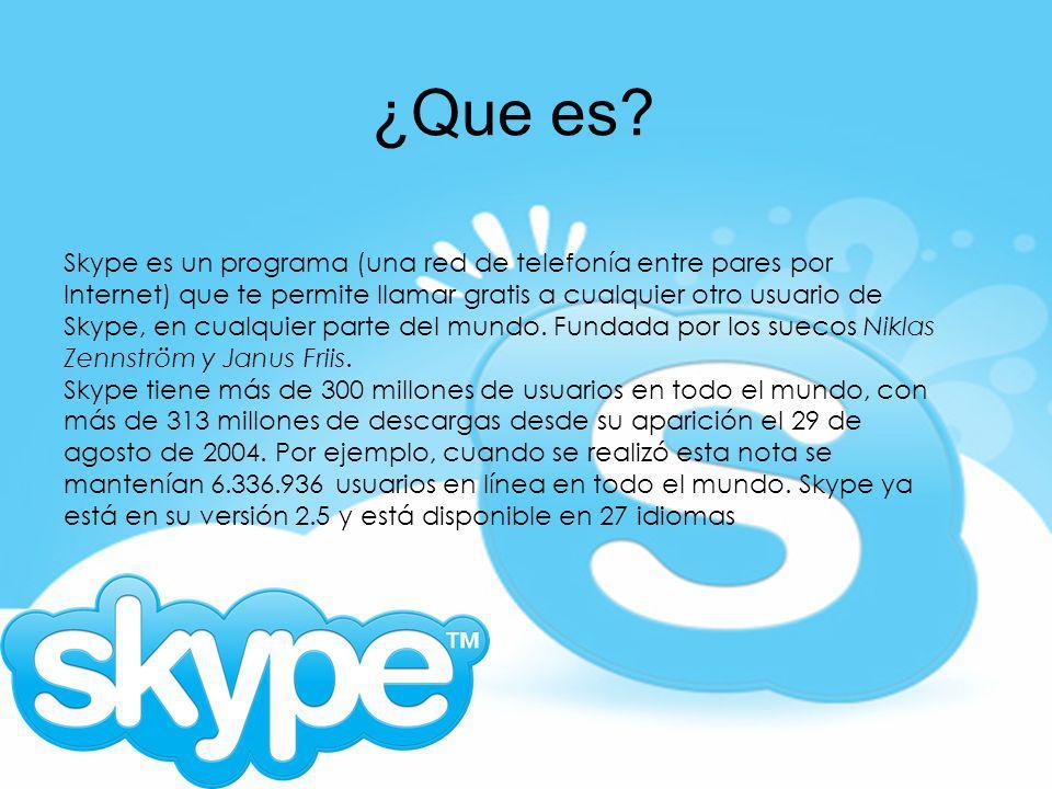 ¿Que es? Skype es un programa (una red de telefonía entre pares por Internet) que te permite llamar gratis a cualquier otro usuario de Skype, en cualq