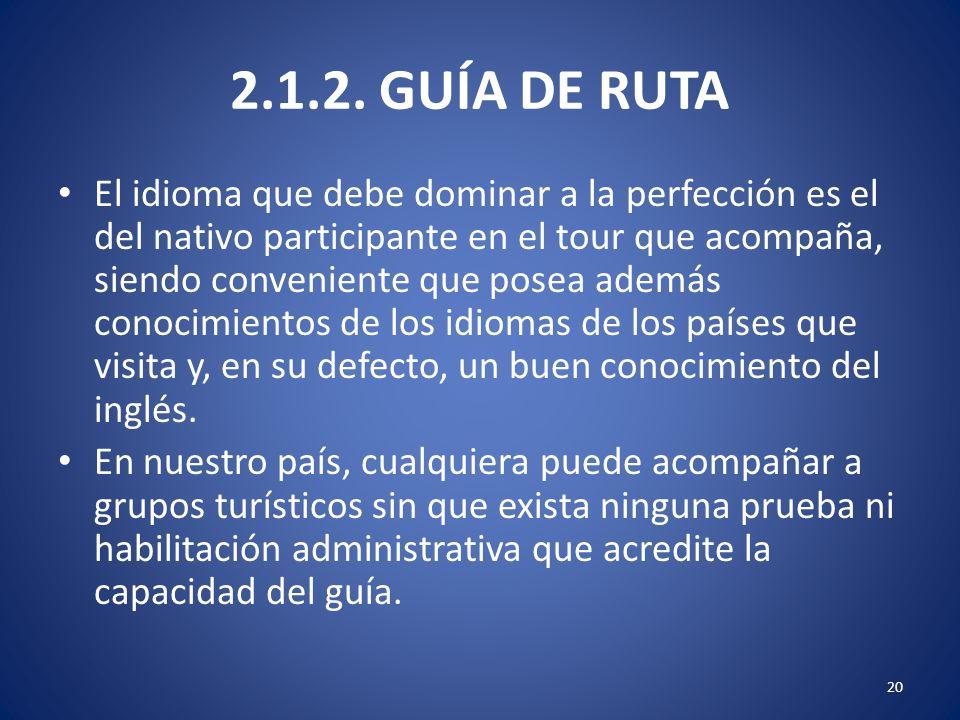 2.1.2. GUÍA DE RUTA El idioma que debe dominar a la perfección es el del nativo participante en el tour que acompaña, siendo conveniente que posea ade