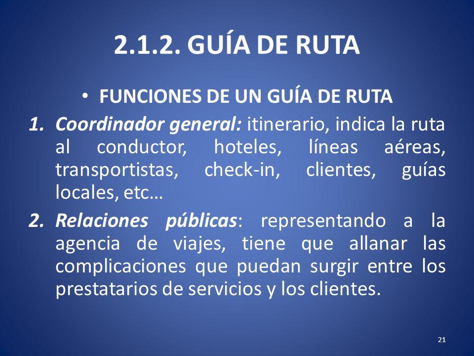 2.1.2. GUÍA DE RUTA FUNCIONES DE UN GUÍA DE RUTA 1.Coordinador general: itinerario, indica la ruta al conductor, hoteles, líneas aéreas, transportista