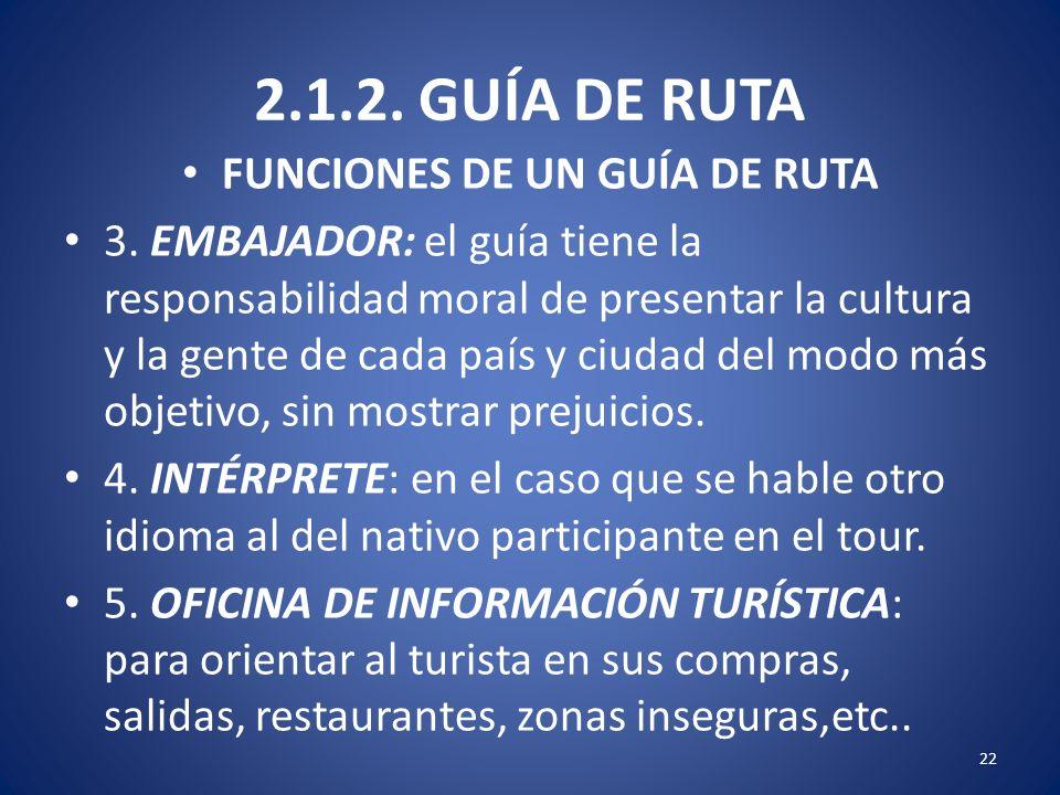2.1.2. GUÍA DE RUTA FUNCIONES DE UN GUÍA DE RUTA 3. EMBAJADOR: el guía tiene la responsabilidad moral de presentar la cultura y la gente de cada país