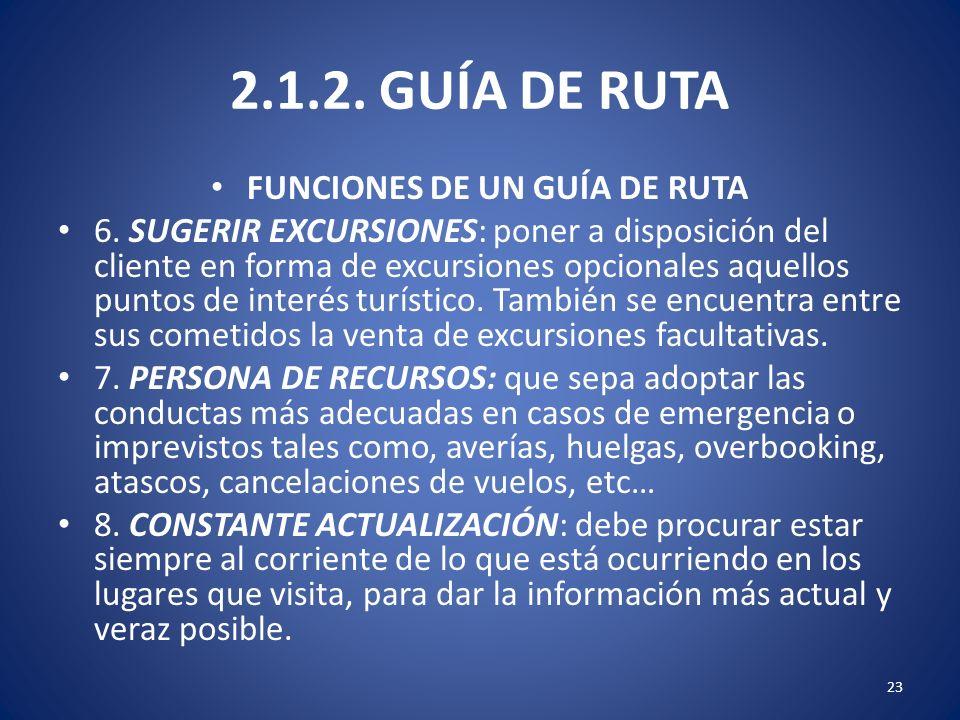 2.1.2. GUÍA DE RUTA FUNCIONES DE UN GUÍA DE RUTA 6. SUGERIR EXCURSIONES: poner a disposición del cliente en forma de excursiones opcionales aquellos p
