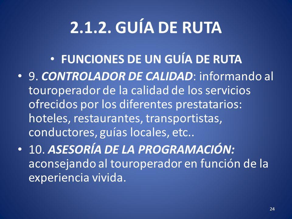 2.1.2. GUÍA DE RUTA FUNCIONES DE UN GUÍA DE RUTA 9. CONTROLADOR DE CALIDAD: informando al touroperador de la calidad de los servicios ofrecidos por lo