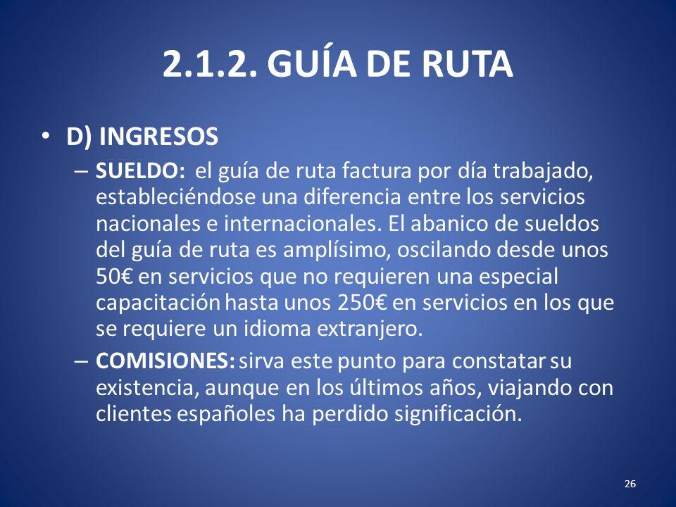 2.1.2. GUÍA DE RUTA D) INGRESOS – SUELDO: el guía de ruta factura por día trabajado, estableciéndose una diferencia entre los servicios nacionales e i