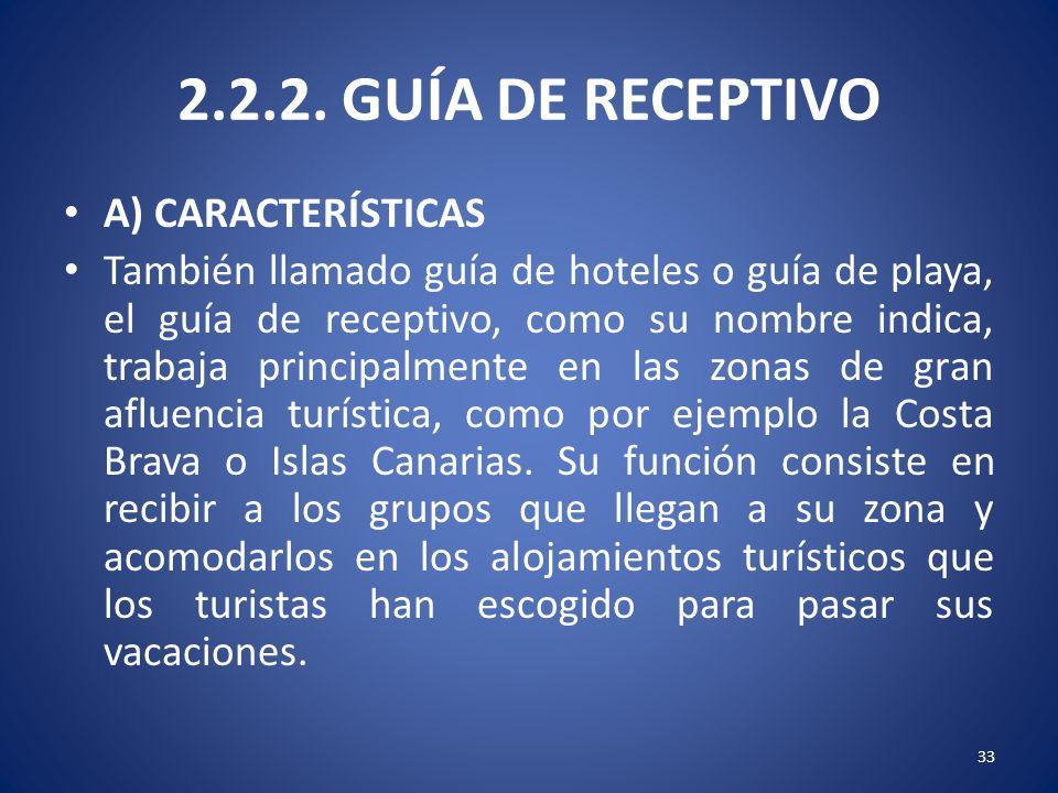 2.2.2. GUÍA DE RECEPTIVO A) CARACTERÍSTICAS También llamado guía de hoteles o guía de playa, el guía de receptivo, como su nombre indica, trabaja prin