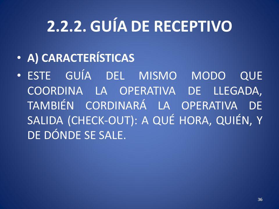 2.2.2. GUÍA DE RECEPTIVO A) CARACTERÍSTICAS ESTE GUÍA DEL MISMO MODO QUE COORDINA LA OPERATIVA DE LLEGADA, TAMBIÉN CORDINARÁ LA OPERATIVA DE SALIDA (C