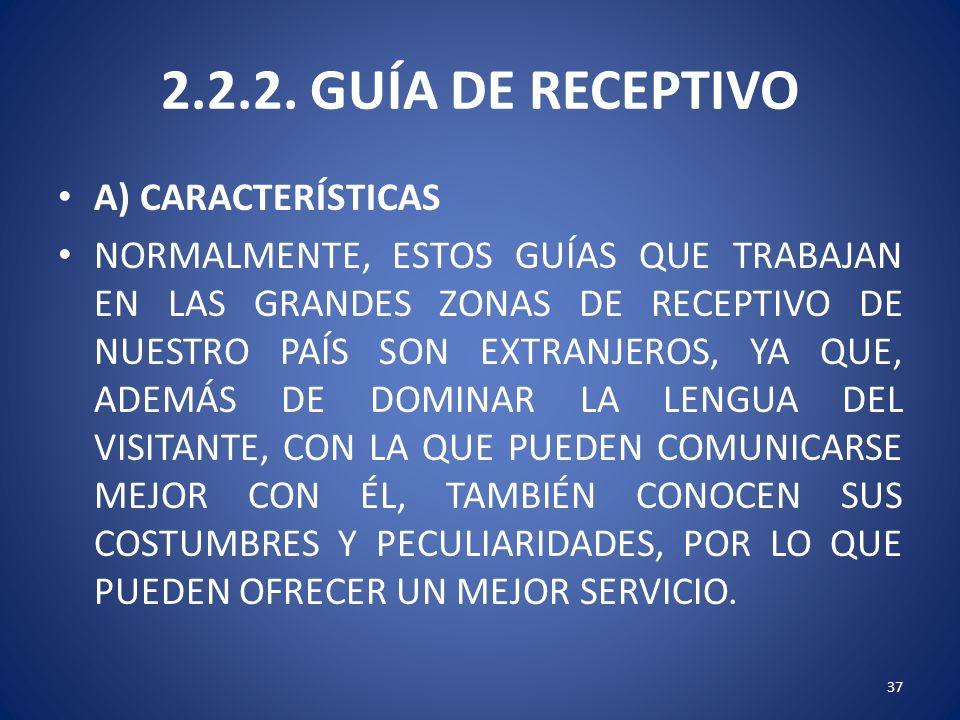 2.2.2. GUÍA DE RECEPTIVO A) CARACTERÍSTICAS NORMALMENTE, ESTOS GUÍAS QUE TRABAJAN EN LAS GRANDES ZONAS DE RECEPTIVO DE NUESTRO PAÍS SON EXTRANJEROS, Y