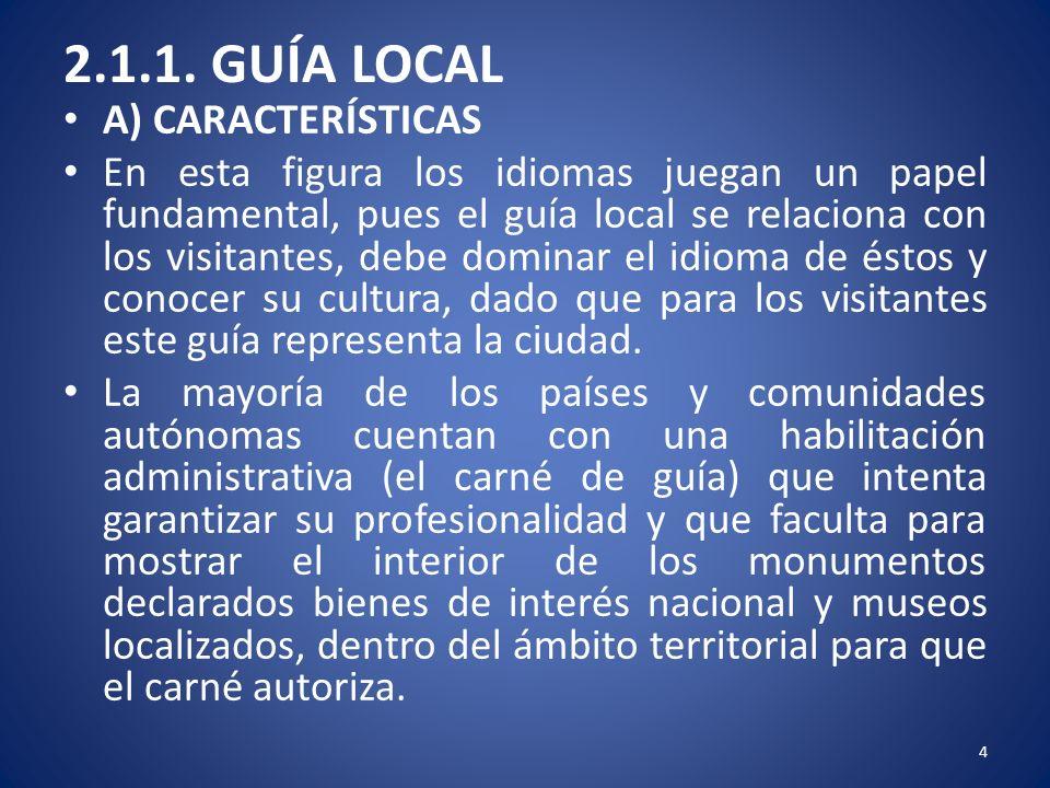 2.1.1. GUÍA LOCAL A) CARACTERÍSTICAS En esta figura los idiomas juegan un papel fundamental, pues el guía local se relaciona con los visitantes, debe