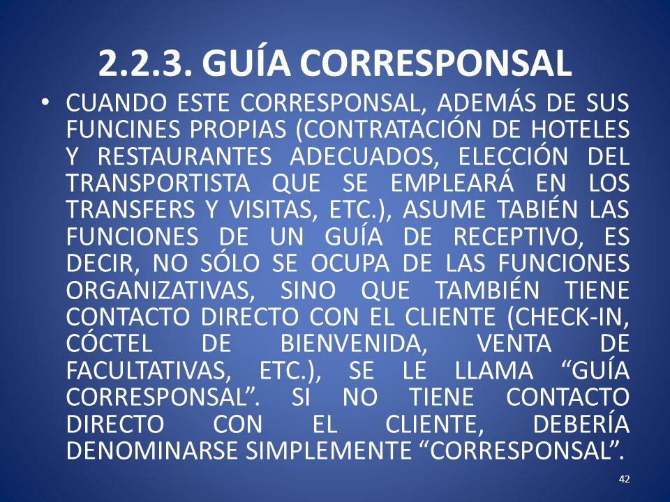 2.2.3. GUÍA CORRESPONSAL CUANDO ESTE CORRESPONSAL, ADEMÁS DE SUS FUNCINES PROPIAS (CONTRATACIÓN DE HOTELES Y RESTAURANTES ADECUADOS, ELECCIÓN DEL TRAN