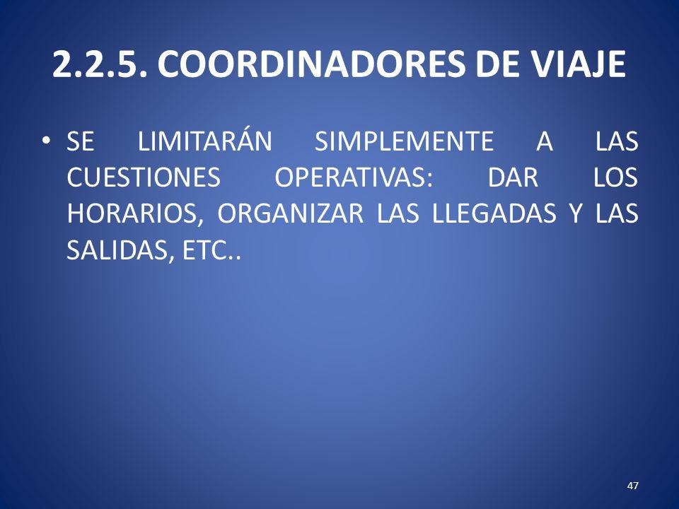 2.2.5. COORDINADORES DE VIAJE SE LIMITARÁN SIMPLEMENTE A LAS CUESTIONES OPERATIVAS: DAR LOS HORARIOS, ORGANIZAR LAS LLEGADAS Y LAS SALIDAS, ETC.. 47