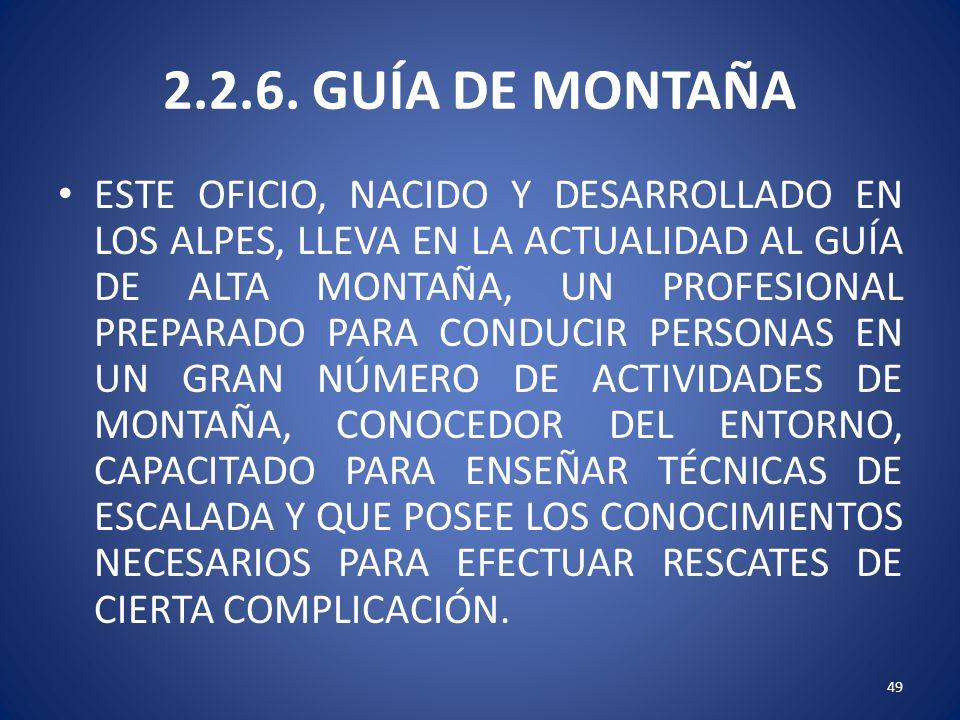 2.2.6. GUÍA DE MONTAÑA ESTE OFICIO, NACIDO Y DESARROLLADO EN LOS ALPES, LLEVA EN LA ACTUALIDAD AL GUÍA DE ALTA MONTAÑA, UN PROFESIONAL PREPARADO PARA