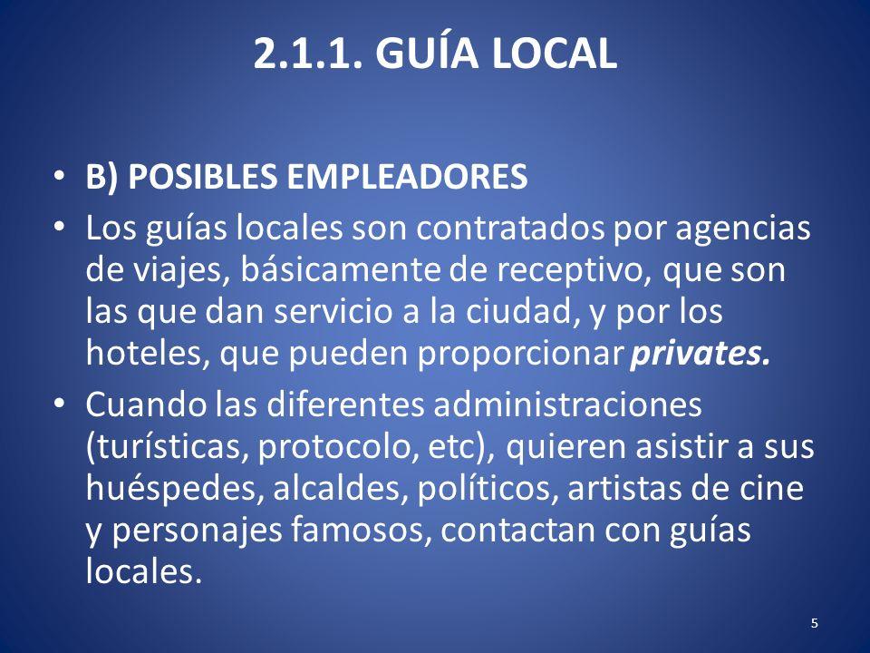 2.1.1. GUÍA LOCAL B) POSIBLES EMPLEADORES Los guías locales son contratados por agencias de viajes, básicamente de receptivo, que son las que dan serv