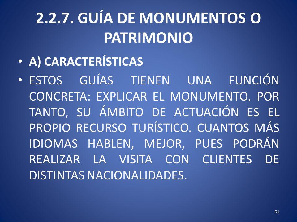 2.2.7. GUÍA DE MONUMENTOS O PATRIMONIO A) CARACTERÍSTICAS ESTOS GUÍAS TIENEN UNA FUNCIÓN CONCRETA: EXPLICAR EL MONUMENTO. POR TANTO, SU ÁMBITO DE ACTU