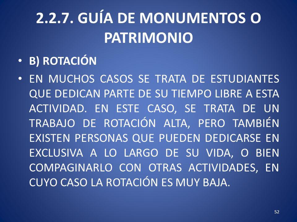 2.2.7. GUÍA DE MONUMENTOS O PATRIMONIO B) ROTACIÓN EN MUCHOS CASOS SE TRATA DE ESTUDIANTES QUE DEDICAN PARTE DE SU TIEMPO LIBRE A ESTA ACTIVIDAD. EN E