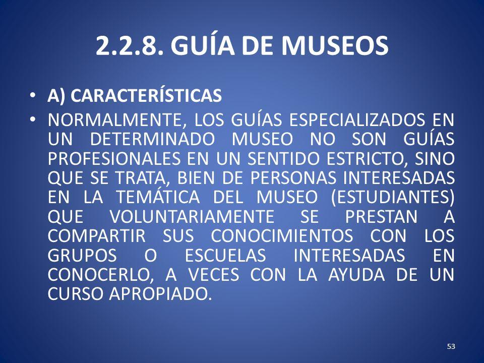 2.2.8. GUÍA DE MUSEOS A) CARACTERÍSTICAS NORMALMENTE, LOS GUÍAS ESPECIALIZADOS EN UN DETERMINADO MUSEO NO SON GUÍAS PROFESIONALES EN UN SENTIDO ESTRIC