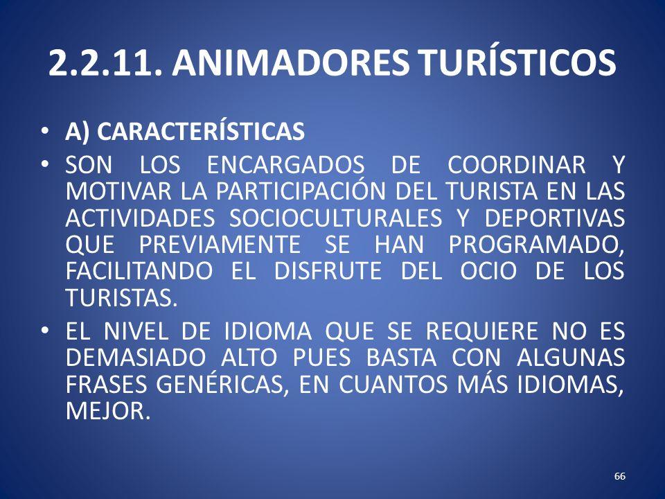 2.2.11. ANIMADORES TURÍSTICOS A) CARACTERÍSTICAS SON LOS ENCARGADOS DE COORDINAR Y MOTIVAR LA PARTICIPACIÓN DEL TURISTA EN LAS ACTIVIDADES SOCIOCULTUR