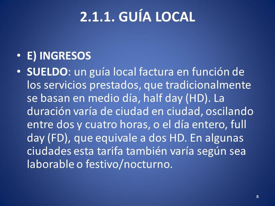 2.1.1. GUÍA LOCAL E) INGRESOS SUELDO: un guía local factura en función de los servicios prestados, que tradicionalmente se basan en medio día, half da