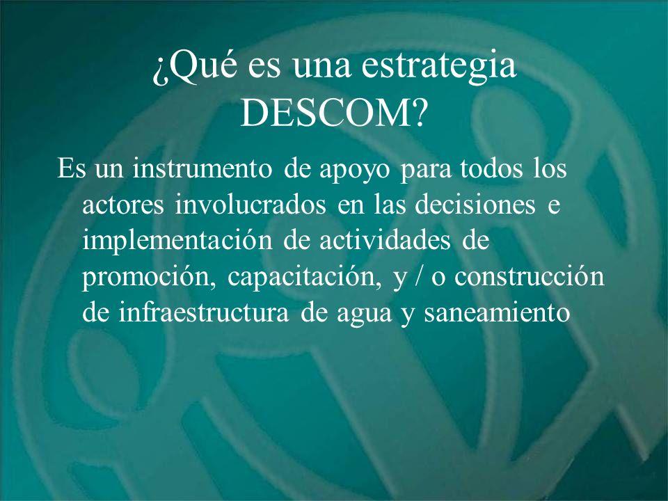 ¿Qué es una estrategia DESCOM? Es un instrumento de apoyo para todos los actores involucrados en las decisiones e implementación de actividades de pro