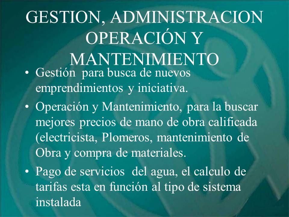 GESTION, ADMINISTRACION OPERACIÓN Y MANTENIMIENTO Gestión para busca de nuevos emprendimientos y iniciativa. Operación y Mantenimiento, para la buscar