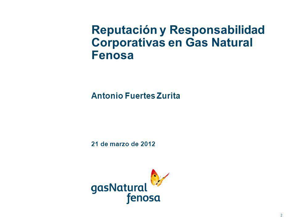 Reputación y Responsabilidad Corporativas en Gas Natural Fenosa Antonio Fuertes Zurita 21 de marzo de 2012 2