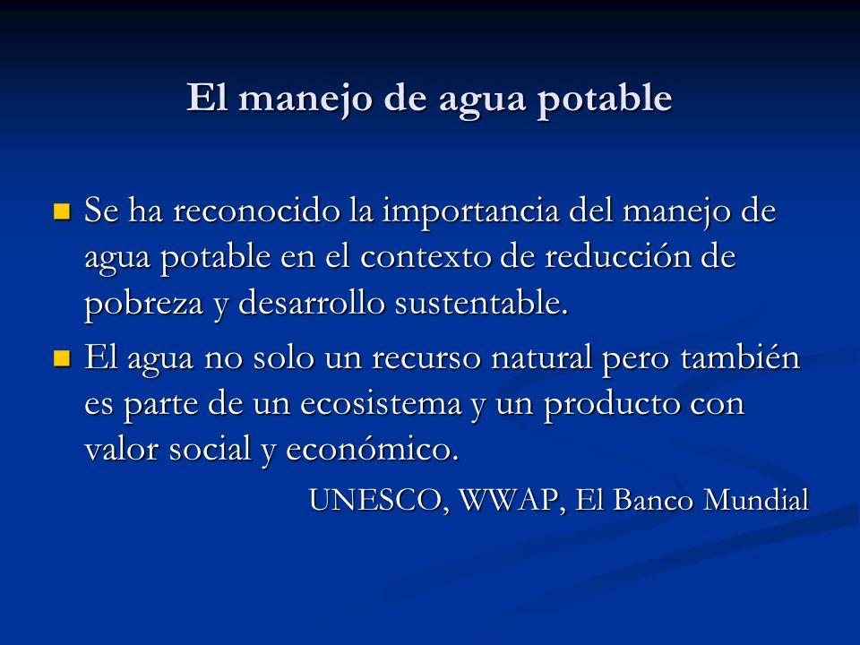 El manejo de agua potable Se ha reconocido la importancia del manejo de agua potable en el contexto de reducción de pobreza y desarrollo sustentable.