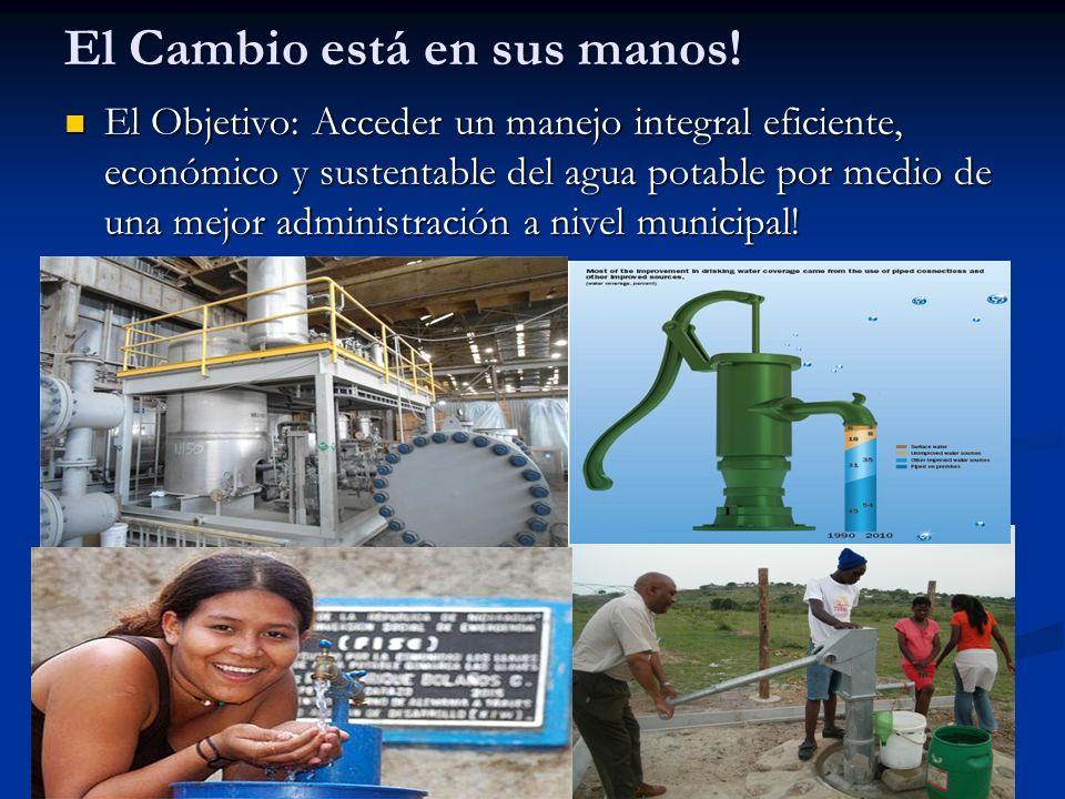 El Cambio está en sus manos! El Objetivo: Acceder un manejo integral eficiente, económico y sustentable del agua potable por medio de una mejor admini