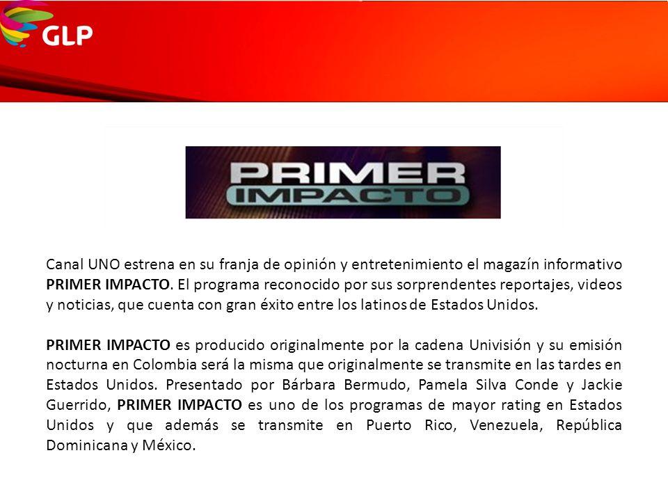 Canal UNO estrena en su franja de opinión y entretenimiento el magazín informativo PRIMER IMPACTO. El programa reconocido por sus sorprendentes report