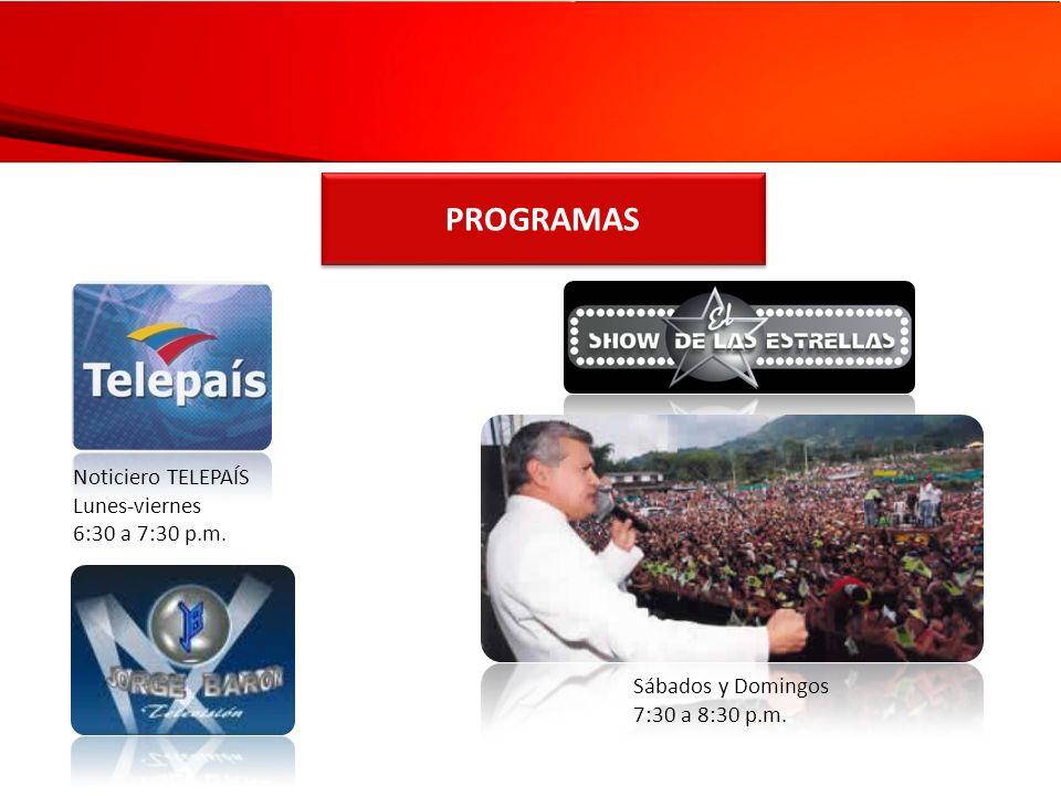 PROGRAMAS Noticiero TELEPAÍS Lunes-viernes 6:30 a 7:30 p.m. Sábados y Domingos 7:30 a 8:30 p.m.