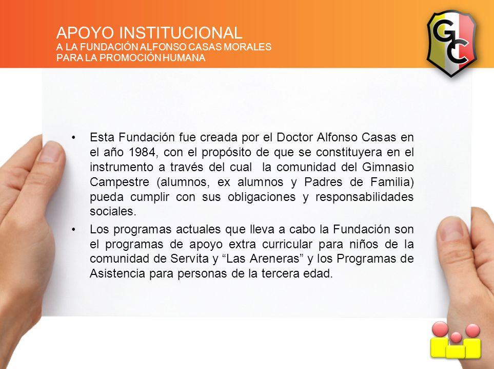 APOYO INSTITUCIONAL A LA FUNDACIÓN ALFONSO CASAS MORALES PARA LA PROMOCIÓN HUMANA Esta Fundación fue creada por el Doctor Alfonso Casas en el año 1984