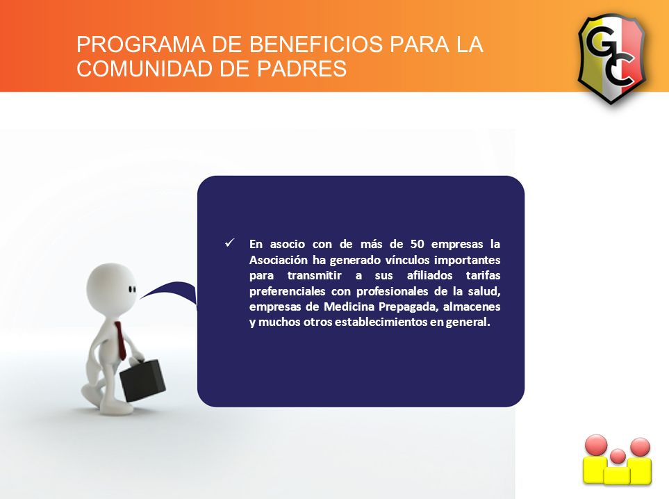 PROGRAMA DE BENEFICIOS PARA LA COMUNIDAD DE PADRES En asocio con de más de 50 empresas la Asociación ha generado vínculos importantes para transmitir