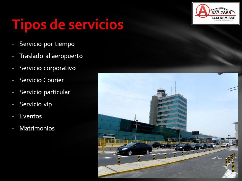 -Servicio por tiempo -Traslado al aeropuerto -Servicio corporativo -Servicio Courier -Servicio particular -Servicio vip -Eventos -Matrimonios Tipos de
