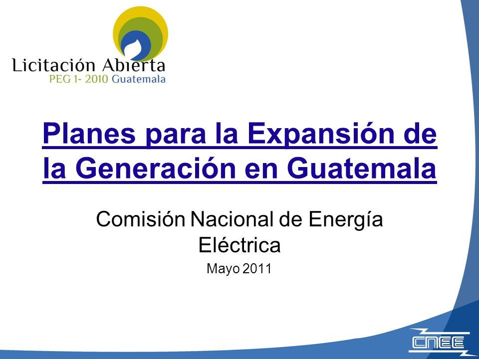 Planes para la Expansión de la Generación en Guatemala Comisión Nacional de Energía Eléctrica Mayo 2011