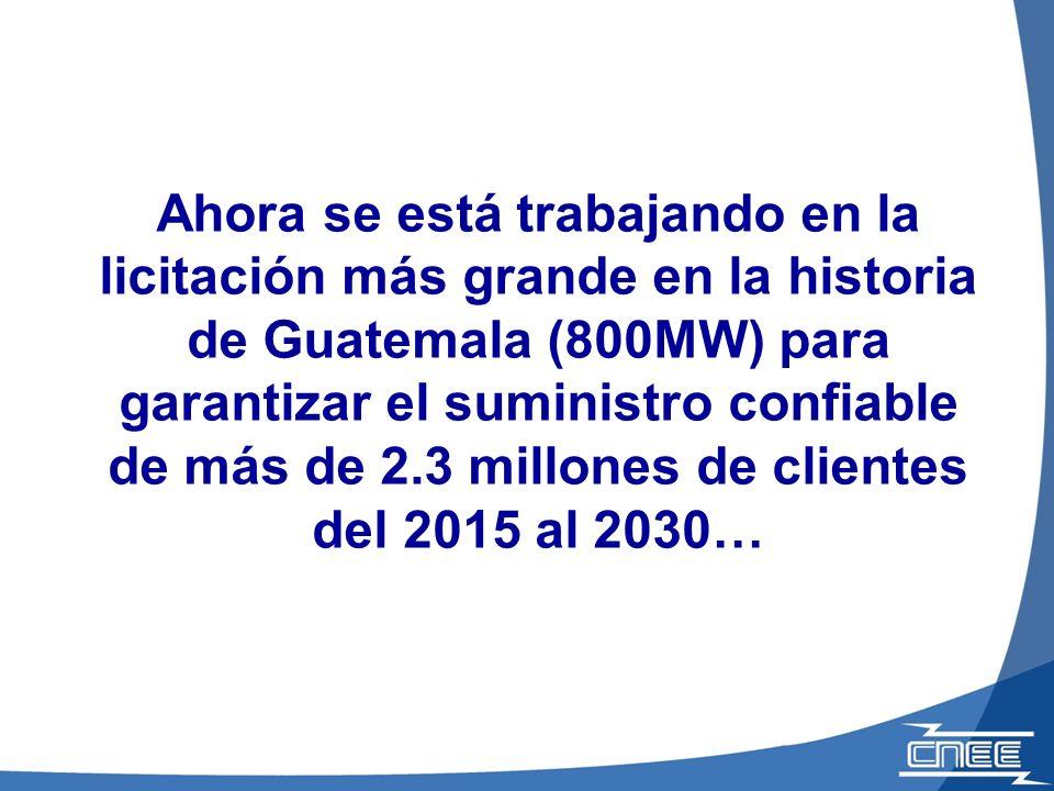 Ahora se está trabajando en la licitación más grande en la historia de Guatemala (800MW) para garantizar el suministro confiable de más de 2.3 millone
