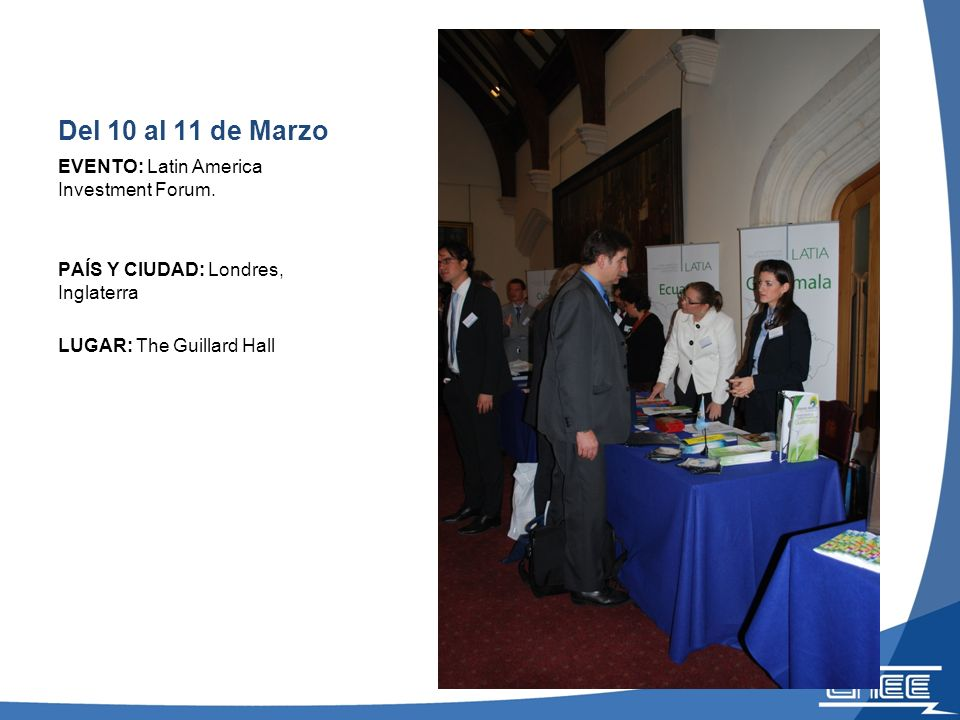 Del 10 al 11 de Marzo EVENTO: Latin America Investment Forum. PAÍS Y CIUDAD: Londres, Inglaterra LUGAR: The Guillard Hall